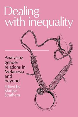 Dealing with Inequality: Analysing Gender Relations in Melanesia and Beyond (Paperback)