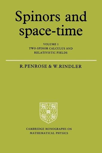 Spinors and Space-Time: Volume 1, Two-Spinor Calculus and Relativistic Fields - Cambridge Monographs on Mathematical Physics (Paperback)
