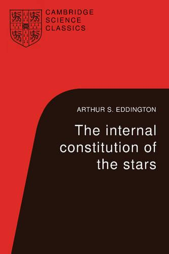 Cambridge Science Classics: The Internal Constitution of the Stars (Paperback)