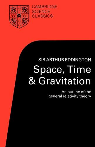 Cambridge Science Classics: Space, Time and Gravitation: An Outline of the General Relativity Theory (Paperback)
