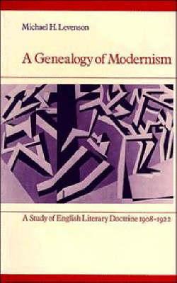 A Genealogy of Modernism: A Study of English Literary Doctrine 1908-1922 (Paperback)