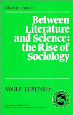 Between Literature and Science: The Rise of Sociology - Ideas in Context 10 (Paperback)