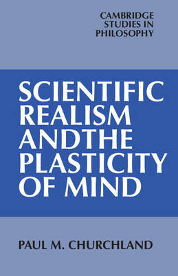 Scientific Realism and the Plasticity of Mind - Cambridge Studies in Philosophy (Paperback)