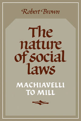 The Nature of Social Laws: Machiavelli to Mill (Paperback)