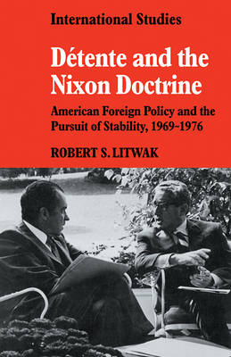 Detente and the Nixon Doctrine: American Foreign Policy and the Pursuit of Stability, 1969-1976 - LSE Monographs in International Studies (Paperback)