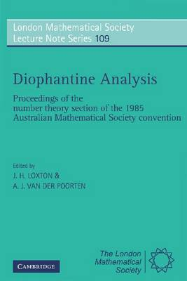 London Mathematical Society Lecture Note Series: Diophantine Analysis: Proceedings at the Number Theory Section of the 1985 Australian Mathematical Society Convention Series Number 109 (Paperback)