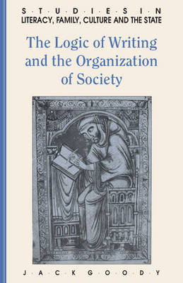 The Logic of Writing and the Organization of Society - Studies in Literacy, the Family, Culture and the State (Paperback)