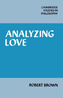 Cambridge Studies in Philosophy: Analyzing Love (Hardback)