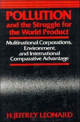 Pollution and the Struggle for the World Product: Multinational Corporations, Environment, and International Comparative Advantage (Hardback)