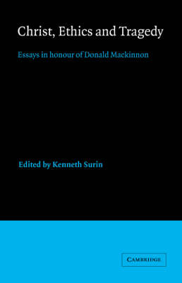 Christ, Ethics and Tragedy: Essays in Honour of Donald MacKinnon (Hardback)