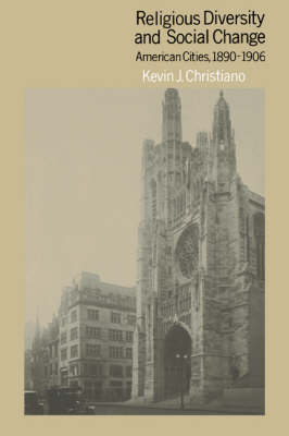 Religious Diversity and Social Change: American Cities, 1890-1906 (Hardback)