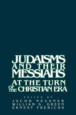 Judaisms and their Messiahs at the Turn of the Christian Era (Hardback)