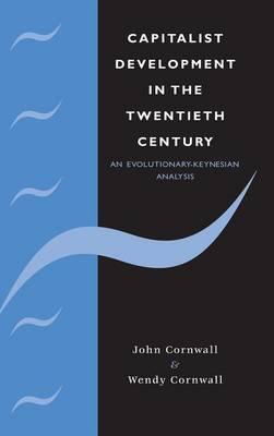 Capitalist Development in the Twentieth Century: An Evolutionary-Keynesian Analysis - Modern Cambridge Economics Series (Hardback)