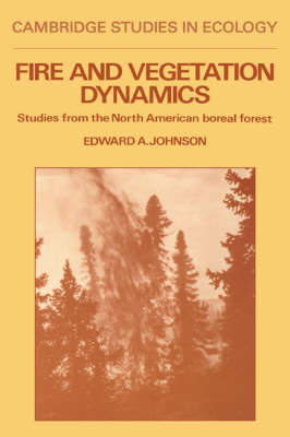 Fire and Vegetation Dynamics: Studies from the North American Boreal Forest - Cambridge Studies in Ecology (Hardback)
