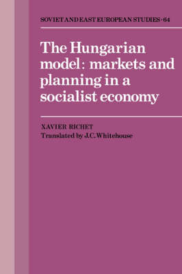 The Hungarian Model: Markets and Planning in a Socialist Economy - Cambridge Russian, Soviet and Post-Soviet Studies 64 (Hardback)