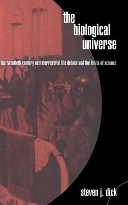 The Biological Universe: The Twentieth Century Extraterrestrial Life Debate and the Limits of Science (Hardback)