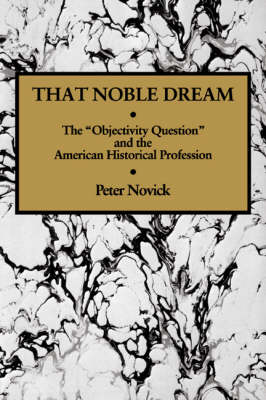 Ideas in Context: That Noble Dream: The 'Objectivity Question' and the American Historical Profession Series Number 13 (Hardback)