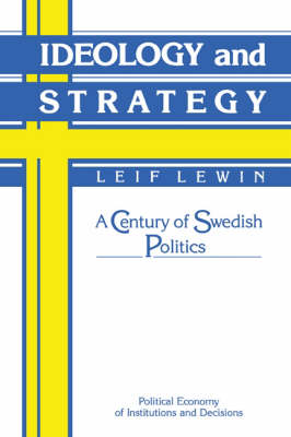 Ideology and Strategy: A Century of Swedish Politics - Political Economy of Institutions and Decisions (Hardback)