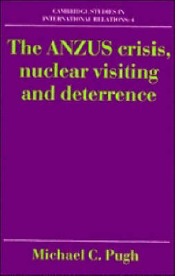 The ANZUS Crisis, Nuclear Visiting and Deterrence - Cambridge Studies in International Relations 4 (Hardback)