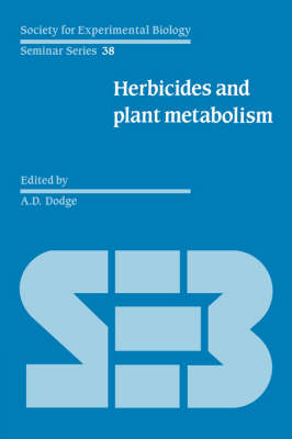 Society for Experimental Biology Seminar Series: Herbicides and Plant Metabolism Series Number 38 (Hardback)