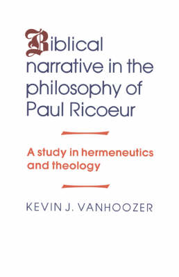 Biblical Narrative in the Philosophy of Paul Ricoeur: A Study in Hermeneutics and Theology (Hardback)