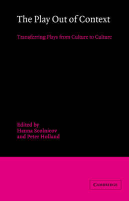 The Play out of Context: Transferring Plays from Culture to Culture (Hardback)