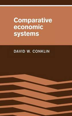 Comparative Economic Systems: Objectives, Decision Modes, and the Process of Choice (Hardback)