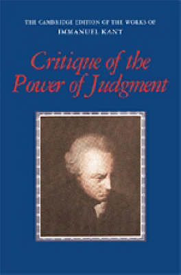 The Cambridge Edition of the Works of Immanuel Kant: Critique of the Power of Judgment (Hardback)