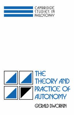 The Theory and Practice of Autonomy - Cambridge Studies in Philosophy (Hardback)