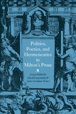 Politics, Poetics, and Hermeneutics in Milton's Prose (Hardback)