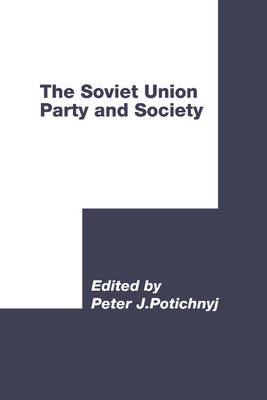 International Council for Central and East European Studies: The Soviet Union: Party and Society (Hardback)