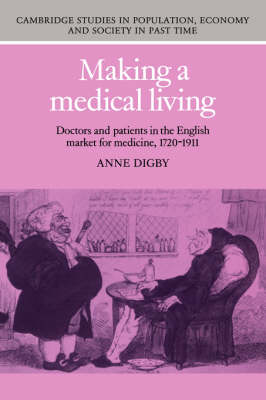 Making a Medical Living: Doctors and Patients in the English Market for Medicine, 1720-1911 - Cambridge Studies in Population, Economy and Society in Past Time 24 (Hardback)