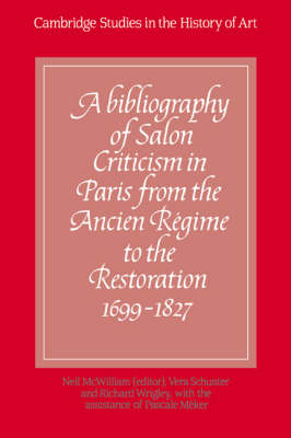 A Bibliography of Salon Criticism in Paris from the Ancien Regime to the Restoration, 1699-1827: Volume 1 - Cambridge Studies in the History of Art (Hardback)