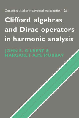 Cambridge Studies in Advanced Mathematics: Clifford Algebras and Dirac Operators in Harmonic Analysis Series Number 26 (Hardback)