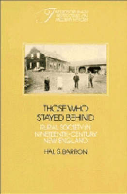 Those who Stayed Behind: Rural Society in Nineteenth-Century New England - Interdisciplinary Perspectives on Modern History (Paperback)