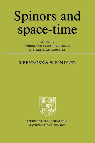 Spinors and Space-Time: Volume 2, Spinor and Twistor Methods in Space-Time Geometry - Cambridge Monographs on Mathematical Physics (Paperback)