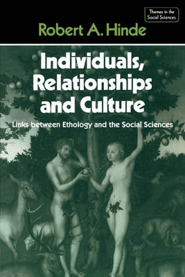 Individuals, Relationships and Culture: Links between Ethology and the Social Sciences - Themes in the Social Sciences (Paperback)