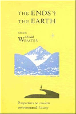 The Ends of the Earth: Perspectives on Modern Environmental History - Studies in Environment and History (Paperback)