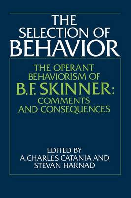 The Selection of Behavior: The Operant Behaviorism of B. F. Skinner: Comments and Consequences (Paperback)