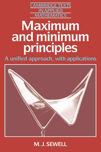 Maximum and Minimum Principles: A Unified Approach with Applications - Cambridge Texts in Applied Mathematics 1 (Paperback)