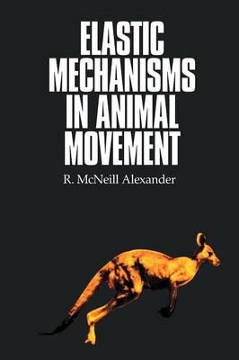 Elastic Mechanisms in Animal Movement (Paperback)
