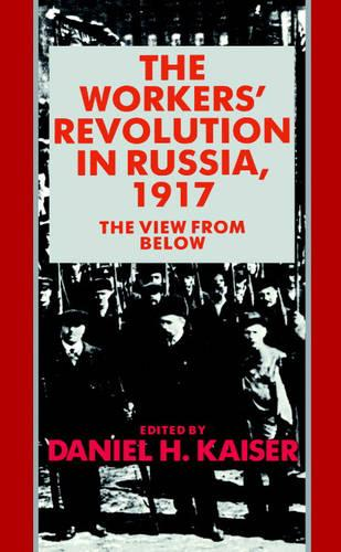 The Workers' Revolution in Russia, 1917: The View from Below (Paperback)