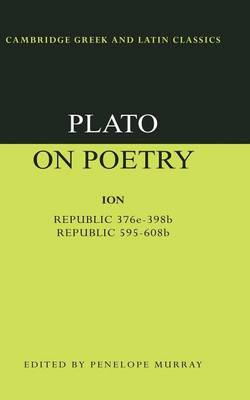 Plato on Poetry: Ion; Republic 376e-398b9; Republic 595-608b10 - Cambridge Greek and Latin Classics (Paperback)