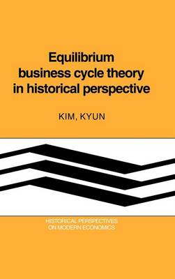 Equilibrium Business Cycle Theory in Historical Perspective - Historical Perspectives on Modern Economics (Hardback)