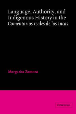 Language, Authority, and Indigenous History in the Comentarios reales de los Incas - Cambridge Iberian and Latin American Studies (Hardback)