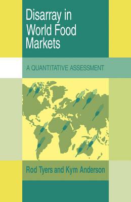 Disarray in World Food Markets: A Quantitative Assessment - Trade and Development (Hardback)