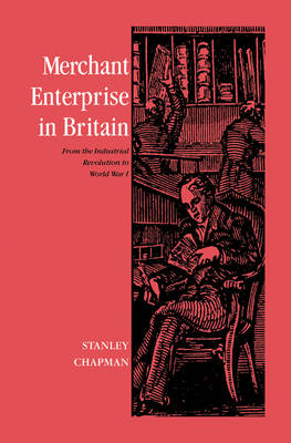 Merchant Enterprise in Britain: From the Industrial Revolution to World War I (Hardback)