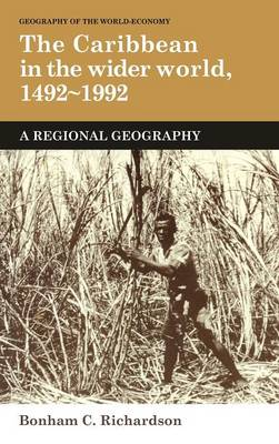 The Caribbean in the Wider World, 1492-1992: A Regional Geography - Geography of the World-Economy (Hardback)
