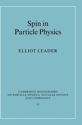 Spin in Particle Physics - Cambridge Monographs on Particle Physics, Nuclear Physics and Cosmology 15 (Hardback)