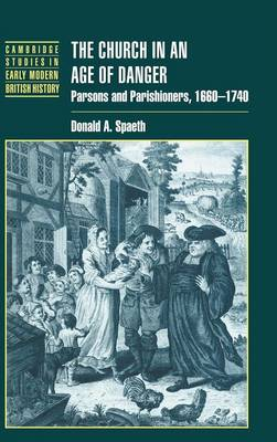The Church in an Age of Danger: Parsons and Parishioners, 1660-1740 - Cambridge Studies in Early Modern British History (Hardback)